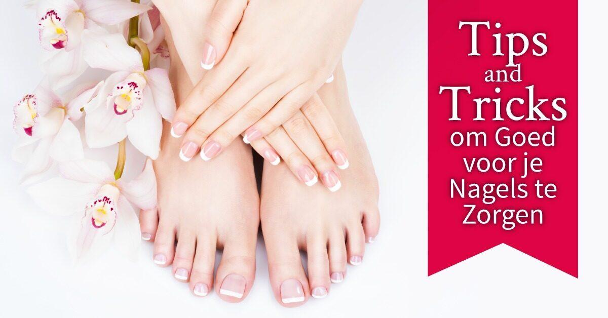 Tips and Tricks goede nagelverzorging handen en voeten teennagels vingernagels